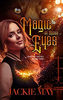 Magic in Those Eyes (Shayne Davies Book Two) by [May, Jackie]