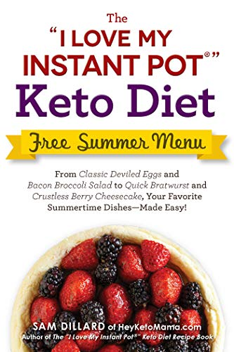 "The ""I Love My Instant Pot"" Keto Diet Free Summer Menu: From Classic Deviled Eggs and Bacon Broccoli Salad to Quick Bratwurst and Crustless Berry Cheesecake, ... Easy! (""I Love My"" Series) (English Edition)"