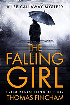 The Falling Girl (A Private Investigator Mystery Series of Crime and Suspense, Lee Callaway #3) by [Fincham, Thomas]