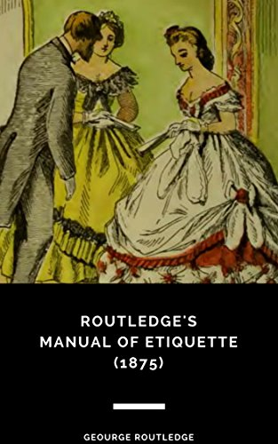 Routledge's Manual of Etiquette (1875) (English Edition)