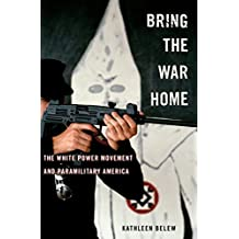 Bring the War Home: The White Power Movement and Paramilitary America