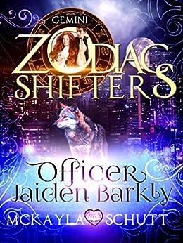 Officer Jaiden Barkly: A Zodiac Shifters Book: Paranormal Romance: Gemini by [Schutt, McKayla, Shifters, Zodiac]