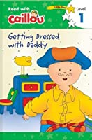 Getting Dressed With Daddy (Read With Caillou: Little Star Level 1)