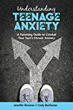 Understanding Teenage Anxiety: A Parenting Guide to Combat Your Teen's Chronic Anxiety (English Edition)