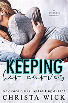 Keeping Her Curves: A billionaire romance (Ian & Juno) by [Wick, Christa, Wick, C.M.]