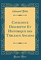 Catalogue Descriptif Et Historique Des Tábleaux Anciens (Classic Reprint)