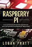 RASPBERRY PI: Guía esencial para principiantes aprende todo sobre la programación de Raspberry Pi de la A a la Z