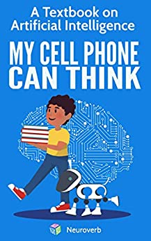 MY CELL PHONE CAN THINK: A Textbook on Artificial Intelligence by [Negishi, Michiro]