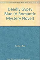 Deadly Gypsy Blue (A Romantic Mystery Novel)