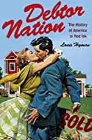 Debtor Nation: The History of America in Red Ink (Politics and Society in Twentieth Century America)