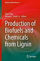Production of Biofuels and Chemicals from Lignin (Biofuels and Biorefineries)