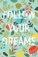 Follow Your Dreams: Inspirational Floral Notebook Journal (6 x 9)