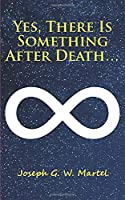 Yes, There is Something After Death...