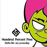 Hello Mr. my yesterday / Hundred Percent Free