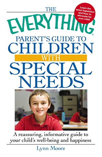 The Everything Parent's Guide to Children with Special Needs: A reassuring, informative guide to your child's well-being and happiness (Everything®) (English Edition)