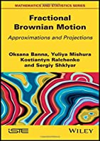 Fractional Brownian Motion: Approximations and Projections (Mathematics and Statistics)