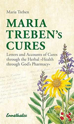 Download Maria Treben's Cures: Letters and Accounts of Cures Through the Herbal