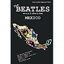 The Beatles worldwide: Mexico: Discography edited in Mexico by Polydor / Musart / Capitol / Apple (1963 - 1972). A full-color guide