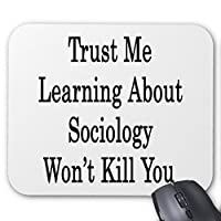 Zazzle Trust Me Learning About socology Won't Kill You マウスパッド