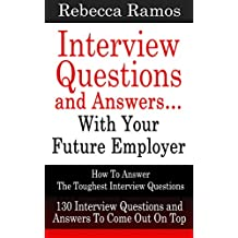 Interview Questions and Answers…With Your Future Employer (130 Executive Interview Questions and Answers) (Interview Master Guide with Research and Power Tips to Prepare) (2020 UPDATE)