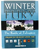 Winter Fury - The Battle of Tolvajarvi - Finland Vs. the Soviet Union: 1939