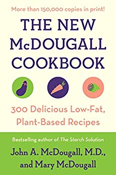 The New McDougall Cookbook: 300 Delicious Low-Fat, Plant-Based Recipes by [McDougall, John A., McDougall, Mary]