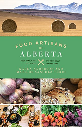 Food Artisans of Alberta: Your Trail Guide to the Best Locally Crafted Fare