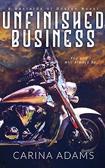 Unfinished Business: A Bastards of Boston Novel by [Adams, Carina]