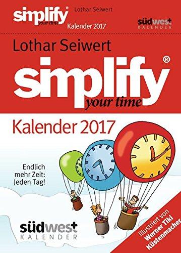 Simplify your Time 2017 Textabreisskalender: Endlich mehr Zeit: Jeden Tag!