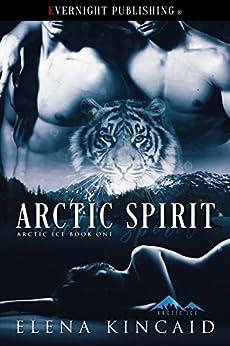 Arctic Spirit (Arctic Ice Book 1) by [Kincaid, Elena]