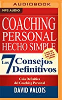 Coaching Personal Hecho Simple/ Personal Coaching Made Simple: Los 7 Consejos Definitivos/ the 7 Definitive Councils