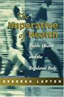 The Imperative of Health: Public Health and the Regulated Body by Deborah Lupton(1995-08-15)