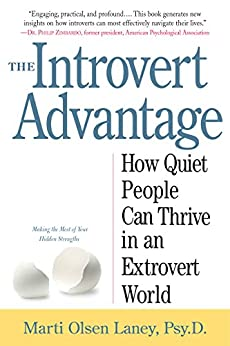[Laney, Marti Olsen]のThe Introvert Advantage: How Quiet People Can Thrive in an Extrovert World (English Edition)