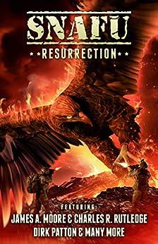 SNAFU: Resurrection by [Patton, Dirk, Moore, James A., Rutledge, Charles R., Sharps, N. X., Coates, Justin, Dicken, Evan, Finley, Daniel]