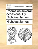 Poems on Several Occasions. by Nicholas James.