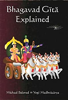 Bhagavad Gita Explained by [Beloved, Michael]