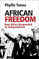 African Freedom: How Africa Responded to Independence