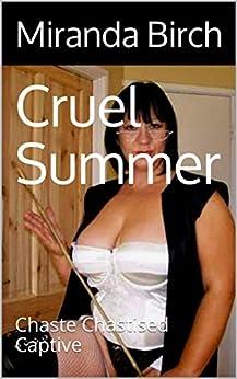 Cruel Summer: Chaste Chastised Captive by [Birch, Miranda]