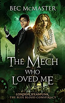 The Mech Who Loved Me (London Steampunk: The Blue Blood Conspiracy Book 2) by [McMaster, Bec]