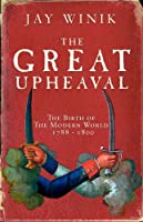 The Great Upheaval: The Birth of the Modern World, 1788-1800