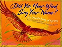 Did You Hear Wind Sing Your Name?: An Oneida Song of Spring