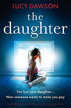 The Daughter: A gripping psychological thriller with a twist you won't see coming by [Dawson, Lucy]
