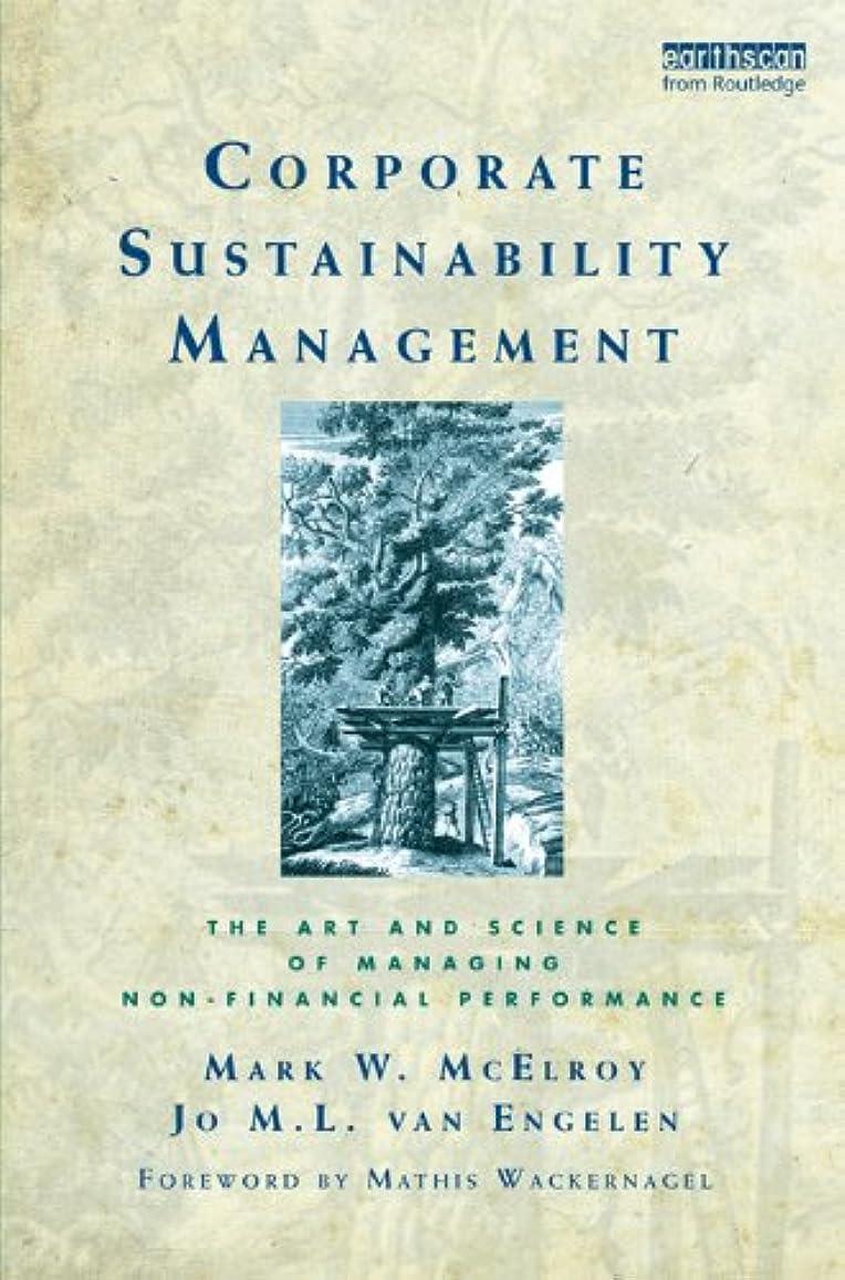 腕常習者政府Corporate Sustainability Management: The Art and Science of Managing Non-Financial Performance (English Edition)