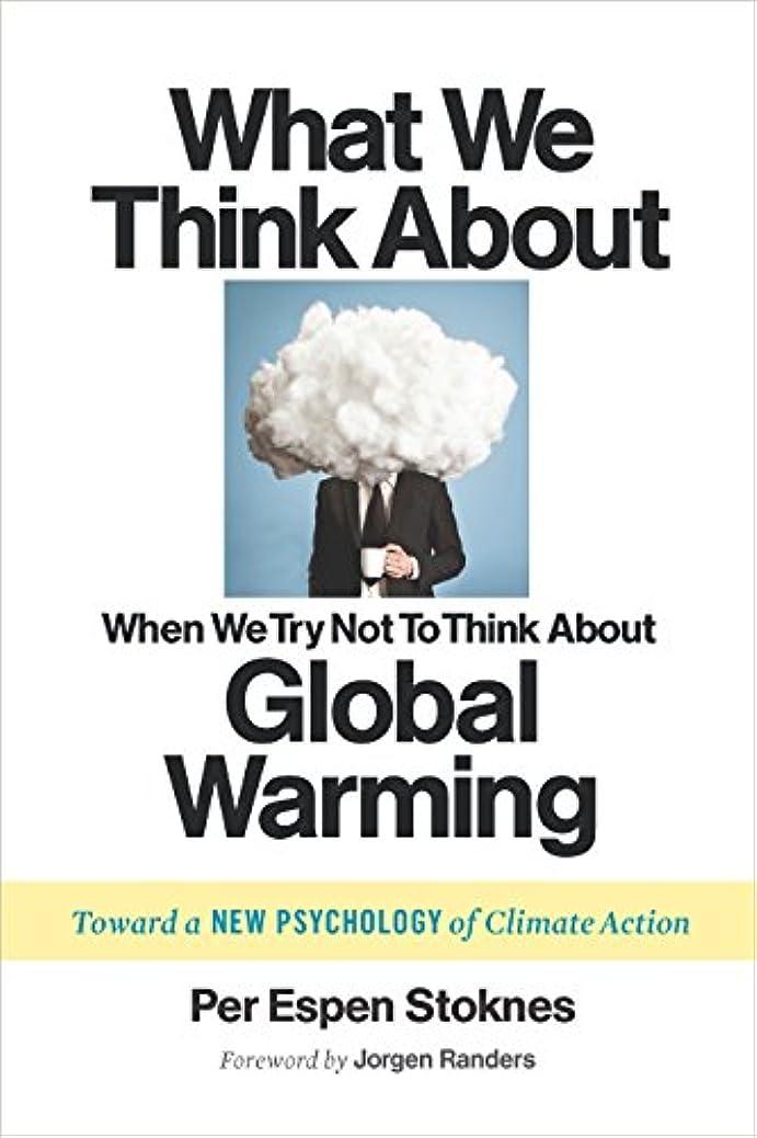 終わりシビック砂What We Think About When We Try Not To Think About Global Warming: Toward a New Psychology of Climate Action (English Edition)