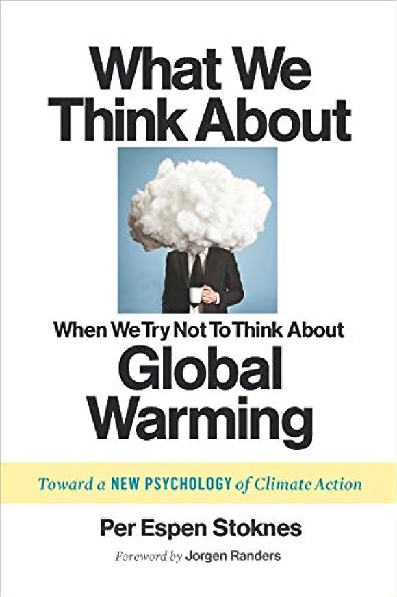 著者戦術ハードリングWhat We Think About When We Try Not To Think About Global Warming: Toward a New Psychology of Climate Action (English Edition)