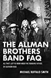 The Allman Brothers Band Faq: All That's Left to Know About the Founding Fathers of Southern Rock