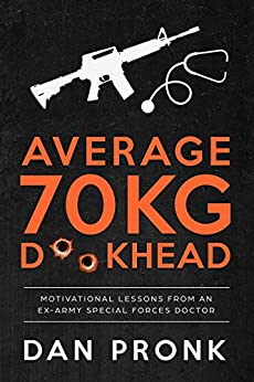 Average 70kg D**khead: Motivational Lessons from an Ex-Army Special Forces Doctor by [Pronk, Dan]