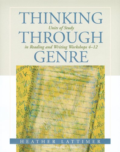 Download Thinking Through Genre: Units of Study in Reading and Writing Workshops 4-12 157110352X