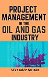 PROJECT MANAGEMENT IN OIL AND GAS INDUSTRY (English Edition)