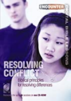 Resolving Conflict: Biblical Principles for Resolving Differences (Encounter Digital Bible Lessons)